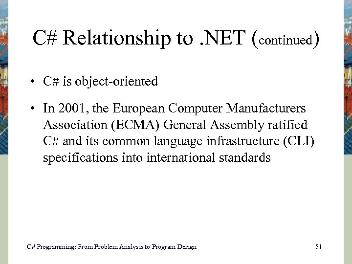 C# Relationship to. NET (continued) • C# is object-oriented • In 2001, the European