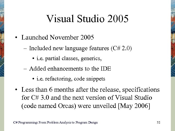 Visual Studio 2005 • Launched November 2005 – Included new language features (C# 2.