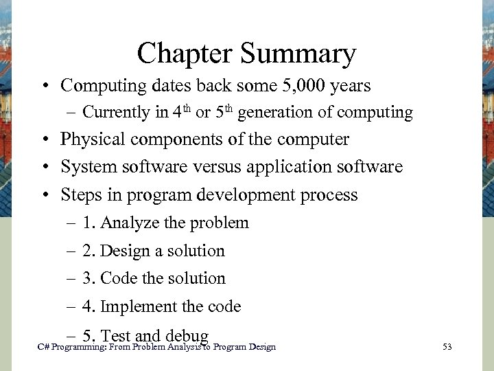 Chapter Summary • Computing dates back some 5, 000 years – Currently in 4