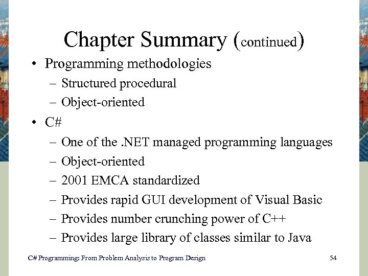 Chapter Summary (continued) • Programming methodologies – Structured procedural – Object-oriented • C# –
