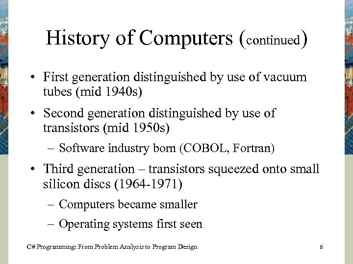 History of Computers (continued) • First generation distinguished by use of vacuum tubes (mid