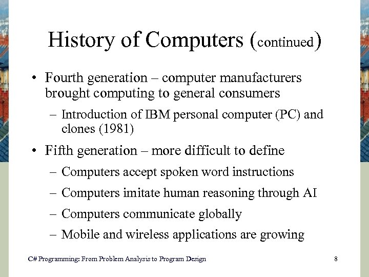 History of Computers (continued) • Fourth generation – computer manufacturers brought computing to general