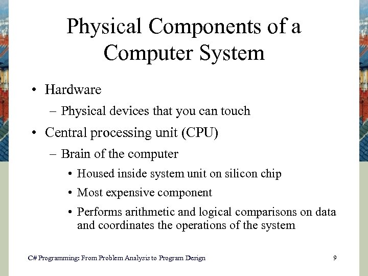 Physical Components of a Computer System • Hardware – Physical devices that you can