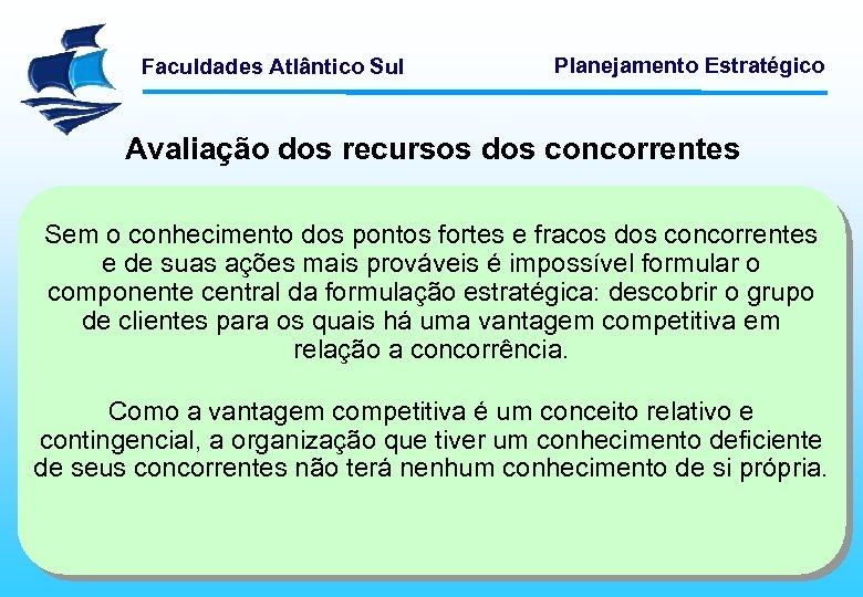 Faculdades Atlântico Sul Planejamento Estratégico Avaliação dos recursos dos concorrentes Sem o conhecimento dos