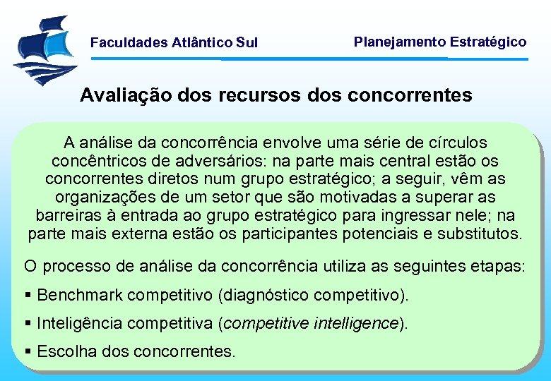 Faculdades Atlântico Sul Planejamento Estratégico Avaliação dos recursos dos concorrentes A análise da concorrência