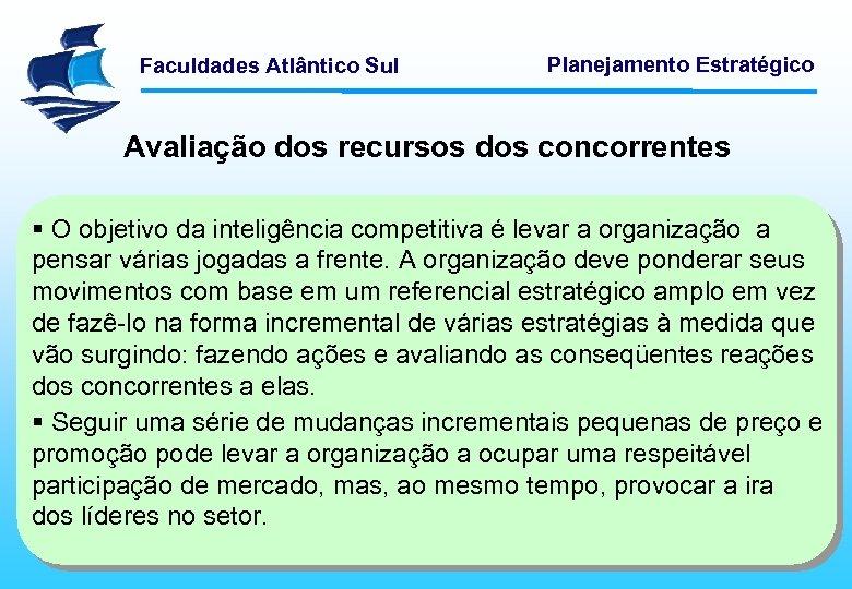 Faculdades Atlântico Sul Planejamento Estratégico Avaliação dos recursos dos concorrentes § O objetivo da