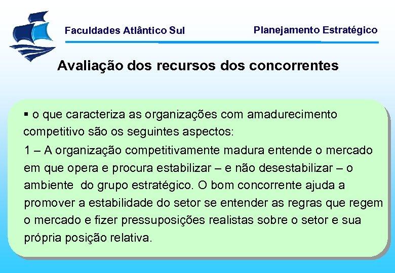 Faculdades Atlântico Sul Planejamento Estratégico Avaliação dos recursos dos concorrentes § o que caracteriza