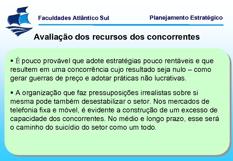 Faculdades Atlântico Sul Planejamento Estratégico Avaliação dos recursos dos concorrentes § É pouco provável
