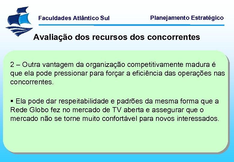 Faculdades Atlântico Sul Planejamento Estratégico Avaliação dos recursos dos concorrentes 2 – Outra vantagem