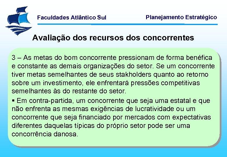 Faculdades Atlântico Sul Planejamento Estratégico Avaliação dos recursos dos concorrentes 3 – As metas