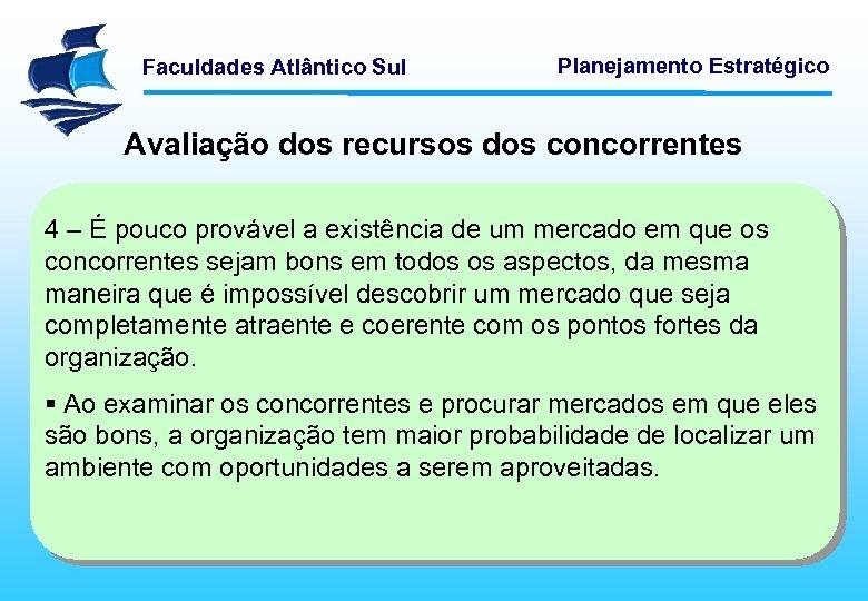 Faculdades Atlântico Sul Planejamento Estratégico Avaliação dos recursos dos concorrentes 4 – É pouco