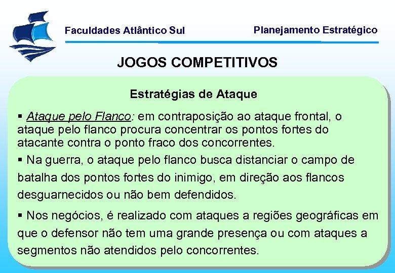 Faculdades Atlântico Sul Planejamento Estratégico JOGOS COMPETITIVOS Estratégias de Ataque § Ataque pelo Flanco: