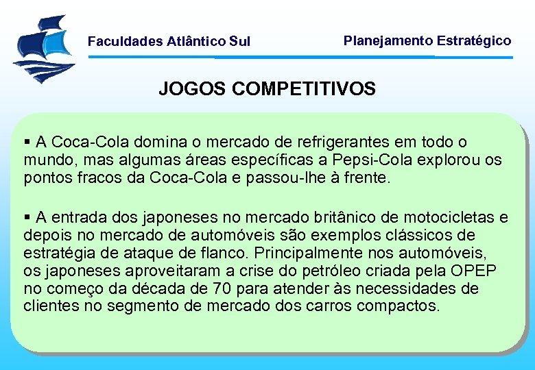 Faculdades Atlântico Sul Planejamento Estratégico JOGOS COMPETITIVOS § A Coca-Cola domina o mercado de