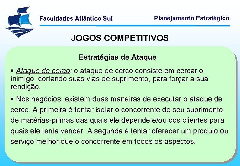 Faculdades Atlântico Sul Planejamento Estratégico JOGOS COMPETITIVOS Estratégias de Ataque § Ataque de cerco: