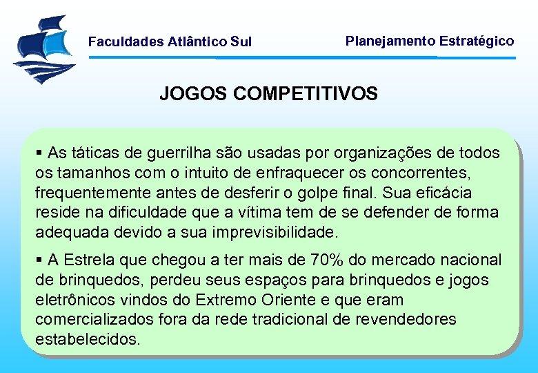 Faculdades Atlântico Sul Planejamento Estratégico JOGOS COMPETITIVOS § As táticas de guerrilha são usadas