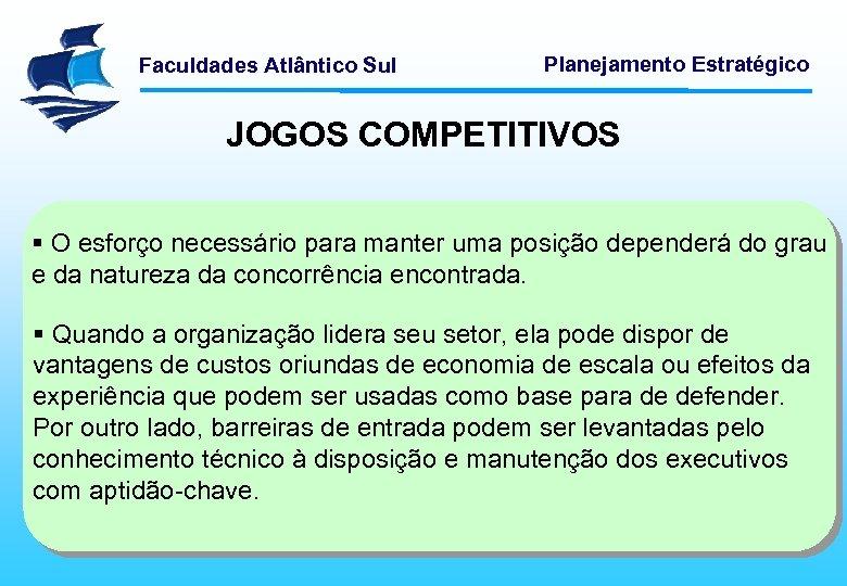 Faculdades Atlântico Sul Planejamento Estratégico JOGOS COMPETITIVOS § O esforço necessário para manter uma