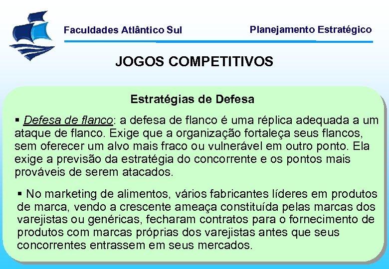 Faculdades Atlântico Sul Planejamento Estratégico JOGOS COMPETITIVOS Estratégias de Defesa § Defesa de flanco: