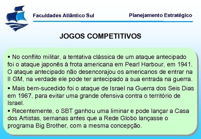Faculdades Atlântico Sul Planejamento Estratégico JOGOS COMPETITIVOS § No conflito militar, a tentativa clássica