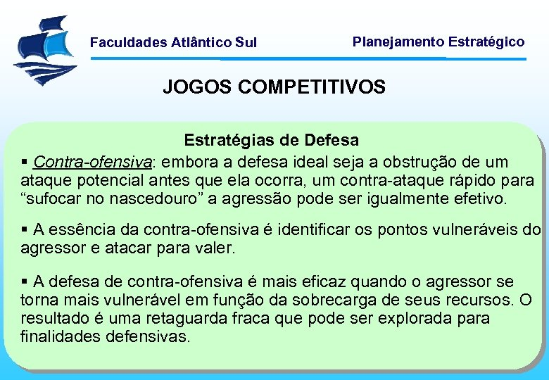 Faculdades Atlântico Sul Planejamento Estratégico JOGOS COMPETITIVOS Estratégias de Defesa § Contra-ofensiva: embora a