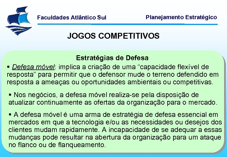 Faculdades Atlântico Sul Planejamento Estratégico JOGOS COMPETITIVOS Estratégias de Defesa § Defesa móvel: implica