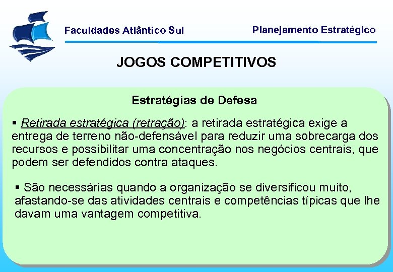 Faculdades Atlântico Sul Planejamento Estratégico JOGOS COMPETITIVOS Estratégias de Defesa § Retirada estratégica (retração):