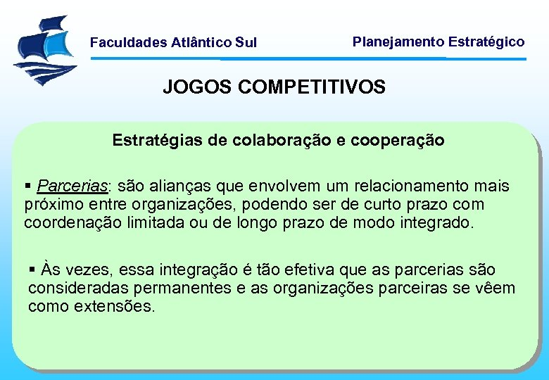 Faculdades Atlântico Sul Planejamento Estratégico JOGOS COMPETITIVOS Estratégias de colaboração e cooperação § Parcerias: