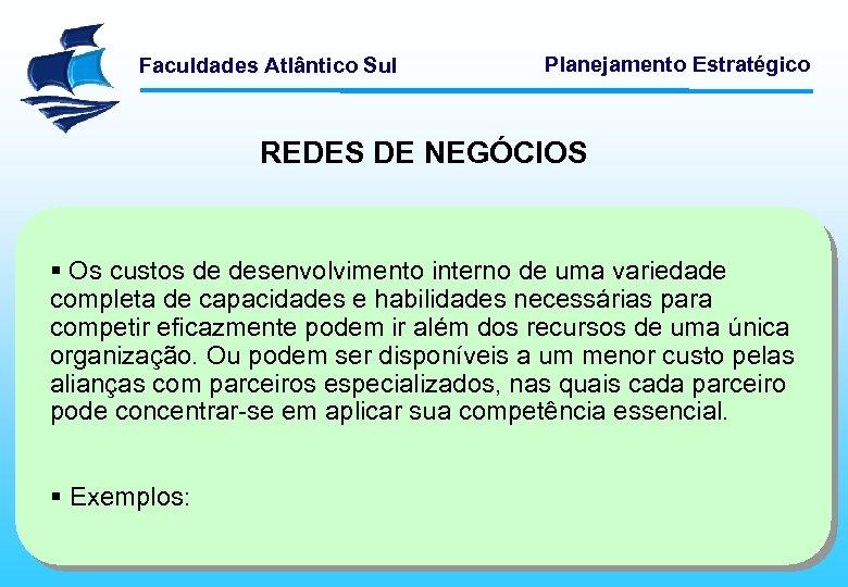 Faculdades Atlântico Sul Planejamento Estratégico REDES DE NEGÓCIOS § Os custos de desenvolvimento interno
