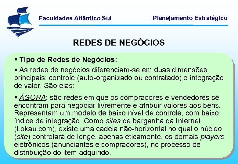 Faculdades Atlântico Sul Planejamento Estratégico REDES DE NEGÓCIOS § Tipo de Redes de Negócios: