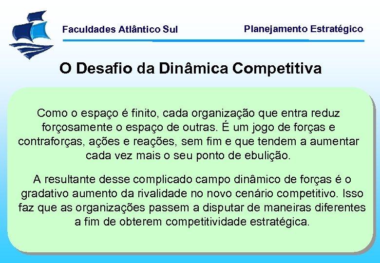 Faculdades Atlântico Sul Planejamento Estratégico O Desafio da Dinâmica Competitiva Como o espaço é