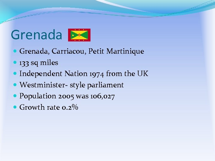 Grenada Grenada, Carriacou, Petit Martinique 133 sq miles Independent Nation 1974 from the UK