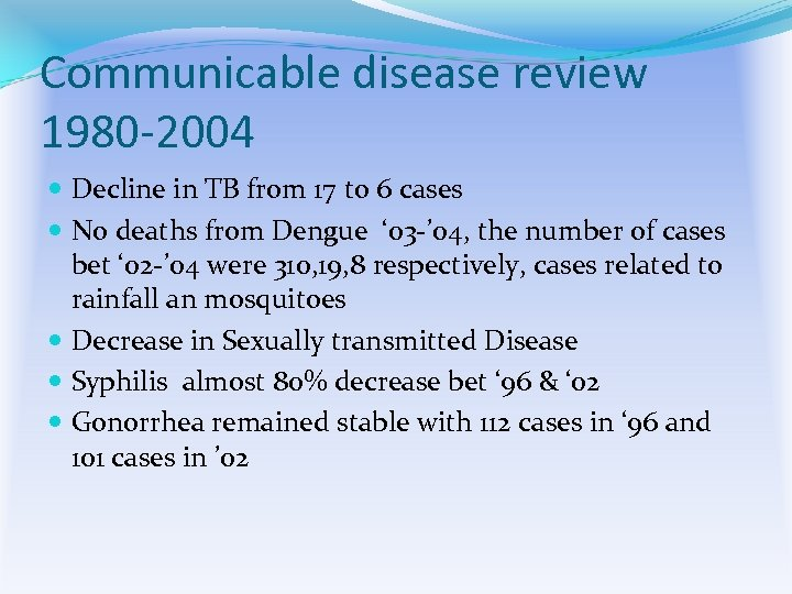 Communicable disease review 1980 -2004 Decline in TB from 17 to 6 cases No