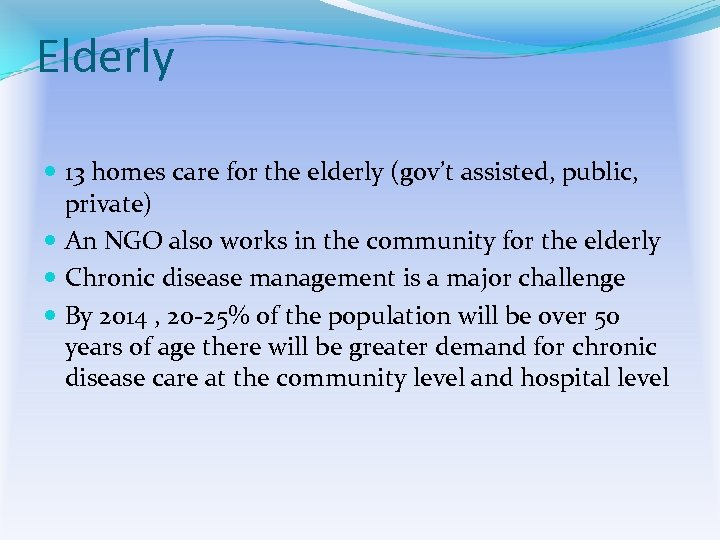 Elderly 13 homes care for the elderly (gov't assisted, public, private) An NGO also