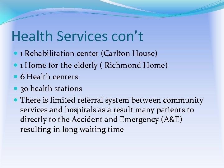 Health Services con't 1 Rehabilitation center (Carlton House) 1 Home for the elderly (