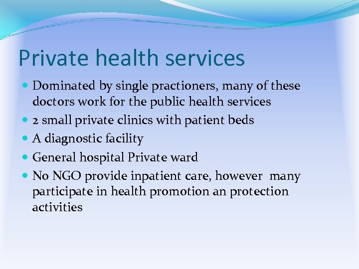 Private health services Dominated by single practioners, many of these doctors work for the