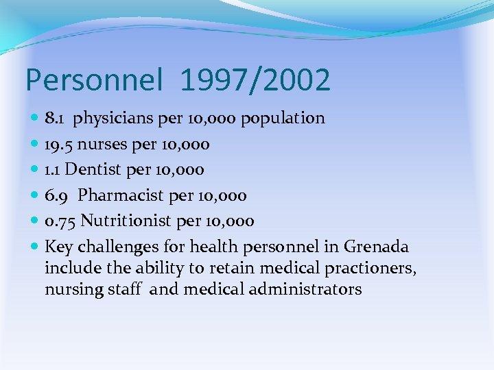 Personnel 1997/2002 8. 1 physicians per 10, 000 population 19. 5 nurses per 10,
