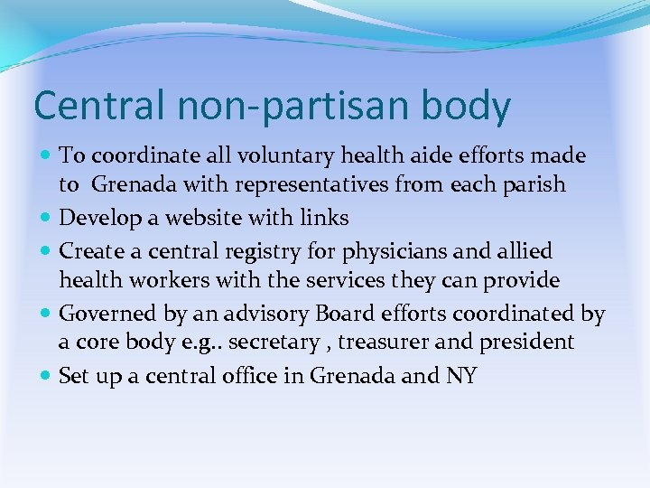 Central non-partisan body To coordinate all voluntary health aide efforts made to Grenada with