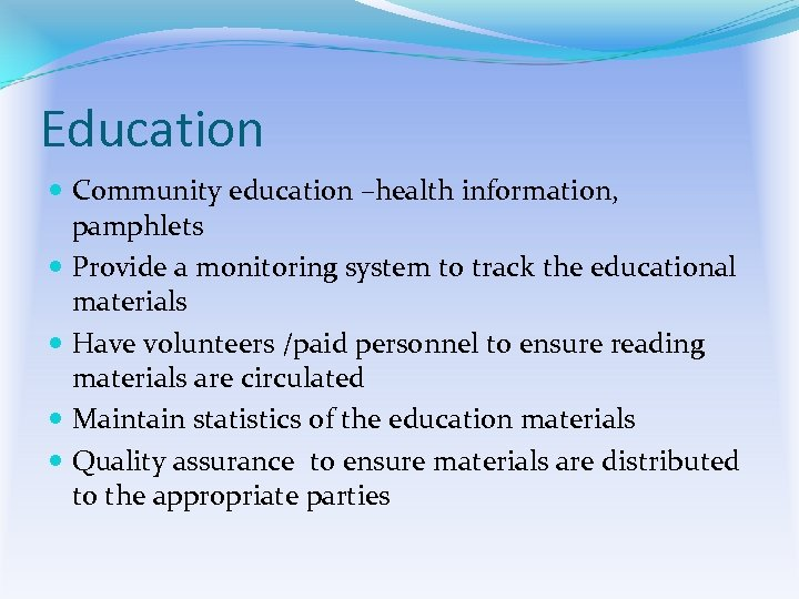 Education Community education –health information, pamphlets Provide a monitoring system to track the educational