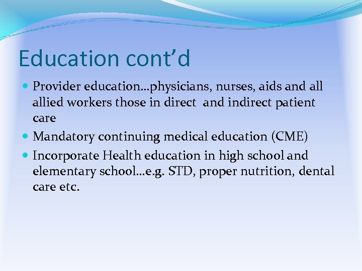 Education cont'd Provider education…physicians, nurses, aids and allied workers those in direct and indirect
