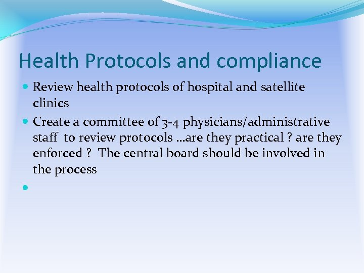 Health Protocols and compliance Review health protocols of hospital and satellite clinics Create a