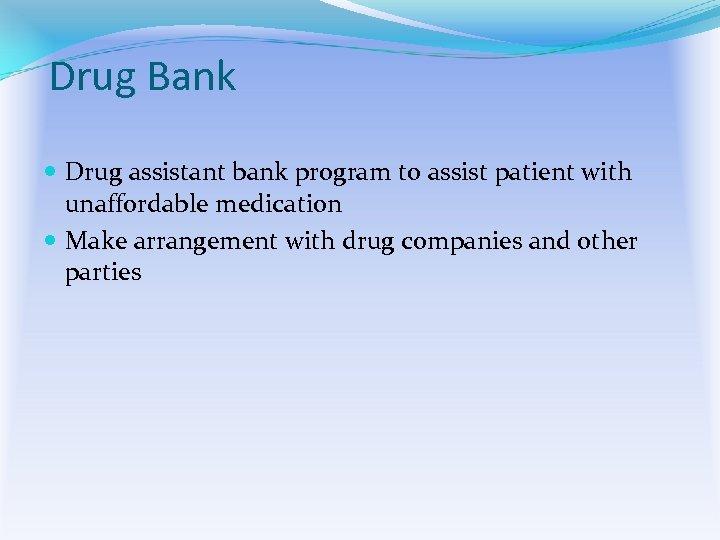 Drug Bank Drug assistant bank program to assist patient with unaffordable medication Make arrangement