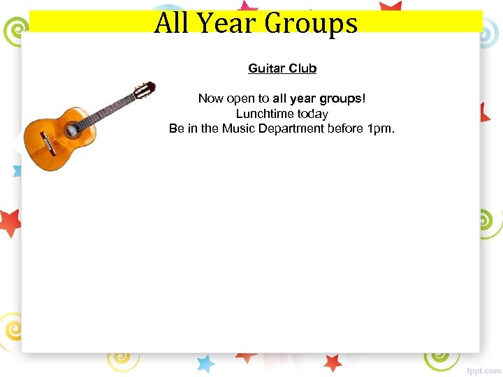 All Year Groups Guitar Club Now open to all year groups! Lunchtime today Be