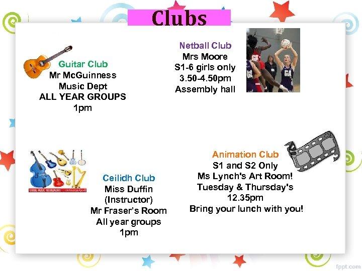 Clubs Guitar Club Mr Mc. Guinness Music Dept ALL YEAR GROUPS 1 pm Ceilidh