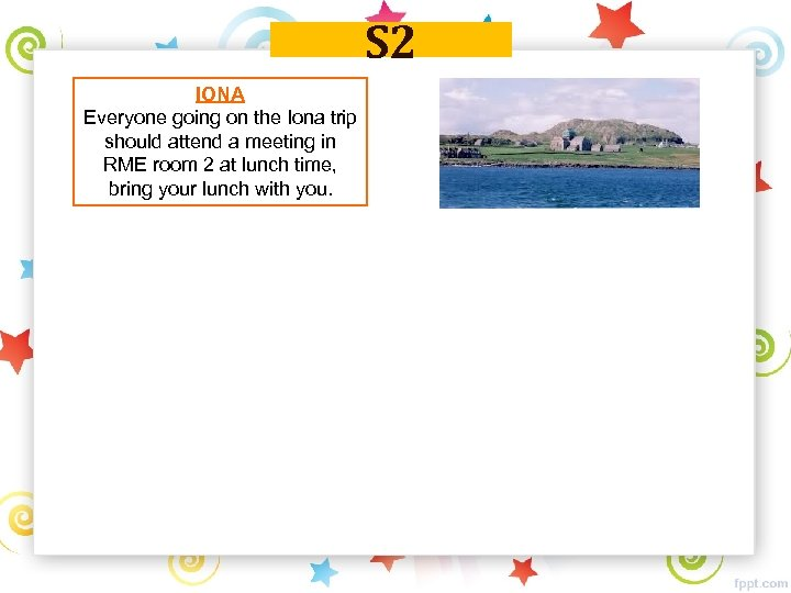 S 2 IONA Everyone going on the Iona trip should attend a meeting in