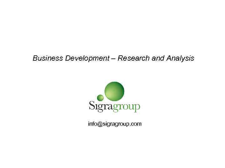 Business Development – Research and Analysis info@sigragroup. com