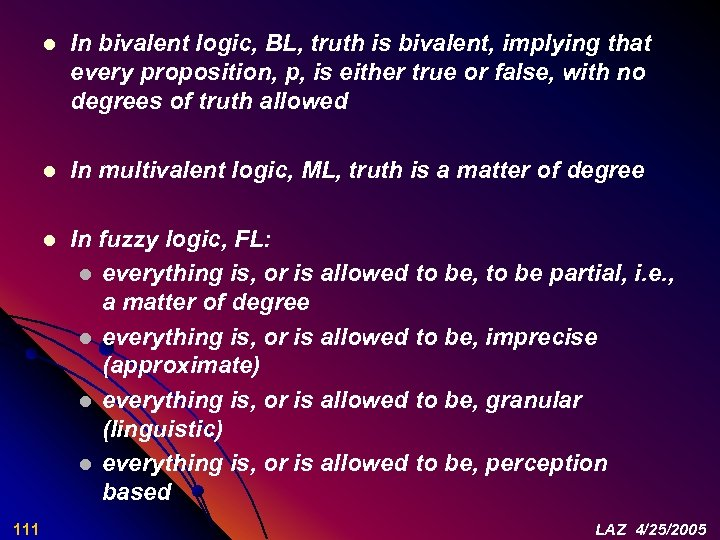 l In bivalent logic, BL, truth is bivalent, implying that every proposition, p, is