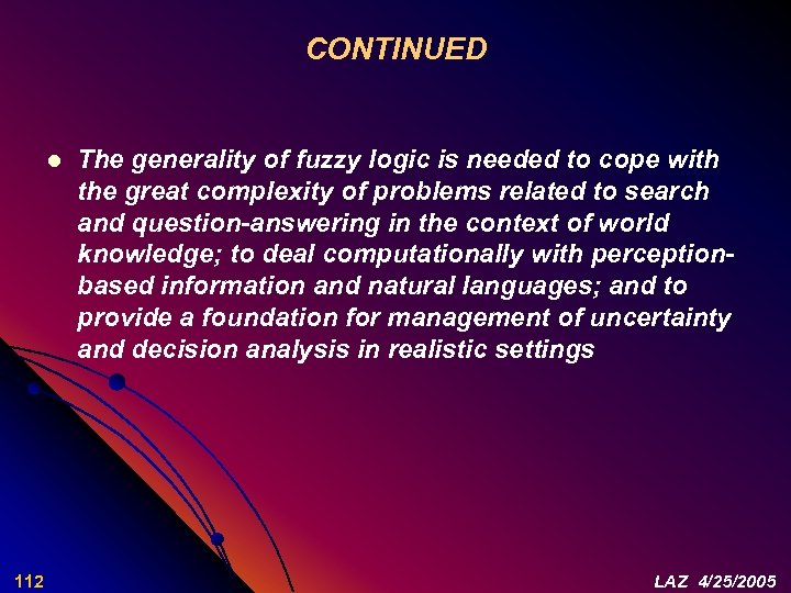 CONTINUED l 112 The generality of fuzzy logic is needed to cope with the