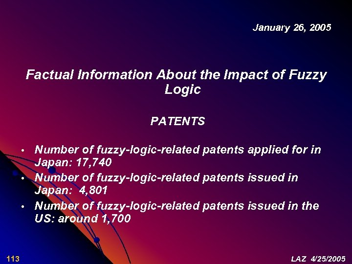 January 26, 2005 Factual Information About the Impact of Fuzzy Logic PATENTS • •