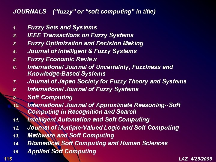 """JOURNALS (""""fuzzy"""" or """"soft computing"""" in title) 1. Fuzzy Sets and Systems 2. IEEE"""