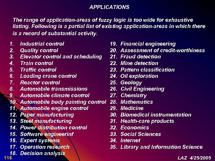 APPLICATIONS The range of application-areas of fuzzy logic is too wide for exhaustive listing.