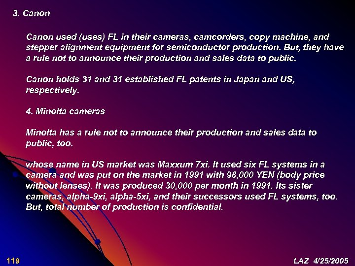 3. Canon used (uses) FL in their cameras, camcorders, copy machine, and stepper alignment